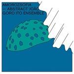 Goro Ito Ensemble, Amorozsofia -Abstract Joao-