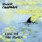 Roger Chapman, Life In The Pond