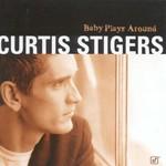 Curtis Stigers, Baby Plays Around
