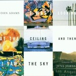 John Adams, I Was Looking at the Ceiling and Then I Saw the Sky