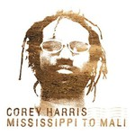 Corey Harris, Mississippi to Mali