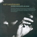 Kip Hanrahan, Desire Develops an Edge