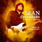 Sean Chambers, That's What I'm Talkin About - Tribute to Hubert Sumlin
