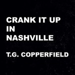 T.G. Copperfield, Crank It Up In Nashville
