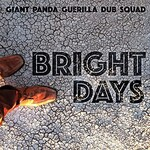 Giant Panda Guerilla Dub Squad, Bright Days