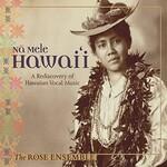 The Rose Ensemble, Na Mele Hawai'i: A Rediscovery of Hawaiian Vocal Music