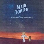 Marc Ribler, The Whole World Awaits You