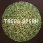Trees Speak, Trees Speak