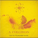 David Crowder Band, A Collision