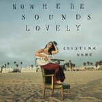 Cristina Vane, Nowhere Sounds Lovely