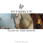 Fucked Up, Year of the Horse