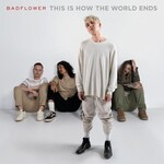 Badflower, This Is How The World Ends