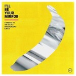 Various Artists, I'll Be Your Mirror: A Tribute to The Velvet Underground & Nico