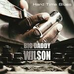 Big Daddy Wilson, Hard Time Blues