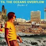 Fischer-Z, Til The Oceans Overflow