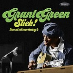 Grant Green, Slick! Live at Oil Can Harry's