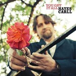 Hayes Carll, You Get It All (Single)