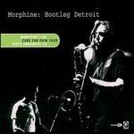 Morphine, Bootleg Detroit