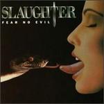 Slaughter, Fear No Evil