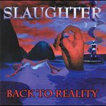 Slaughter, Back To Reality
