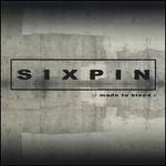 Sixpin, Made to Bleed