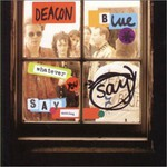 Deacon Blue, Whatever You Say, Say Nothing