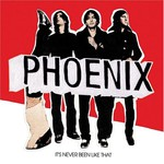 Phoenix, It's Never Been Like That