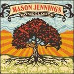 Mason Jennings, Boneclouds