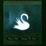 Mazzy Star, Among My Swan