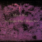 Mazzy Star, So Tonight That I Might See
