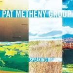 Pat Metheny Group, Speaking of Now