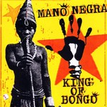 Mano Negra, King of Bongo