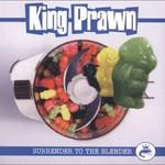 King Prawn, Surrender to the Blender