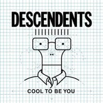 Descendents, Cool to Be You