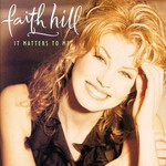 Faith Hill, It Matters to Me