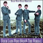 Half Man Half Biscuit, Four Lads Who Shook the Wirral