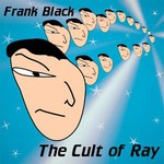 Frank Black, The Cult of Ray