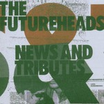The Futureheads, News and Tributes