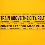 Felt, Train Above the City