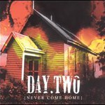 Day Two - Never Come Home