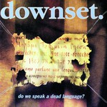 downset., Do We Speak a Dead Language?
