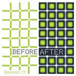Heaven 17, Before After