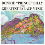 Bonnie Prince Billy, Sings Greatest Palace Music