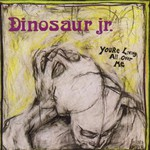 Dinosaur Jr., You're Living All Over Me