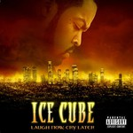 Ice Cube, Laugh Now, Cry Later