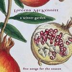 Loreena McKennitt, A Winter Garden: Five Songs for the Season