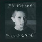 John Mellencamp, Trouble No More