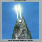 REO Speedwagon, You Can Tune a Piano, But You Can't Tuna Fish