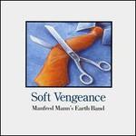 Manfred Mann's Earth Band, Soft Vengeance