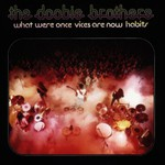 The Doobie Brothers, What Were Once Vices Are Now Habits